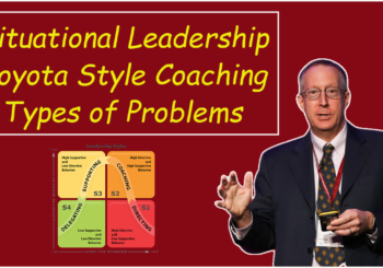Situational Leadership, Toyota Style Coaching, & 4 Types of Problems